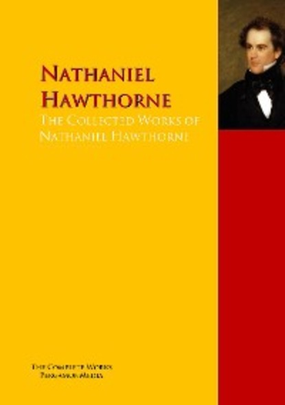 Фото - Nathaniel Hawthorne The Collected Works of Nathaniel Hawthorne goddard pliny earle myths and tales from the white mountain apache