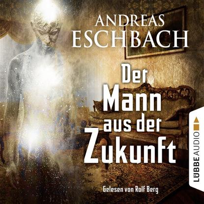 Andreas Eschbach Der Mann aus der Zukunft andreas eschbach der mann aus der zukunft