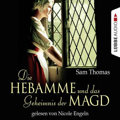Фото - Sam Thomas Die Hebamme und das Geheimnis der Magd - Historischer Kurzroman rebecca michele das flüstern der wände