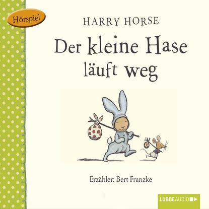 Harry Horse Der kleine Hase, Der kleine Hase läuft weg munck hedwig der kleine konig psst dornroschen schlaft