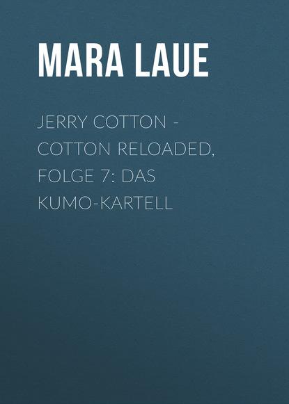 Фото - Mara Laue Jerry Cotton - Cotton Reloaded, Folge 7: Das Kumo-Kartell alfred bekker cotton reloaded folge 48 mister hangman