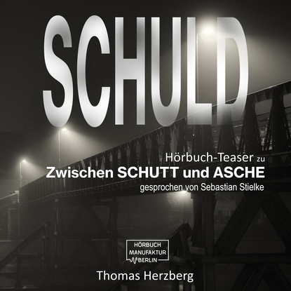 Schuld - Zwischen Schutt & Asche (H?rbuch-Teaser)