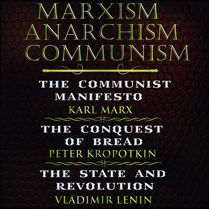 Фото - Владимир Ленин Marxism. Anarchism. Communism: The Communist Manifesto, The Conquest of Bread, State and Revolution trae crowder liberal redneck manifesto