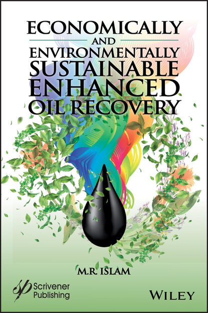 M. R. Islam Economically and Environmentally Sustainable Enhanced Oil Recovery o r ganiev enhanced oil recovery