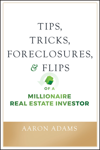 Aaron Adams Tips, Tricks, Foreclosures, and Flips of a Millionaire Real Estate Investor