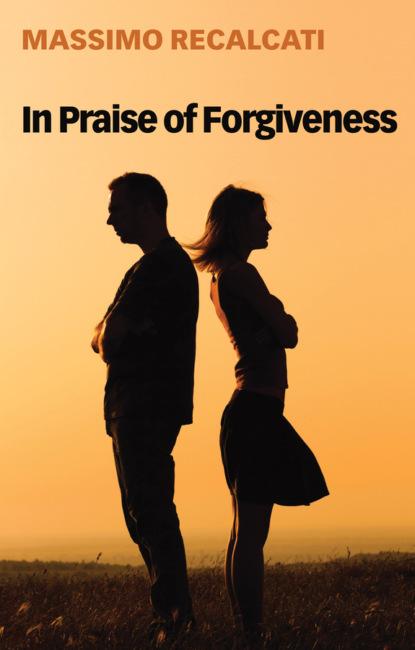 Massimo Recalcati In Praise of Forgiveness