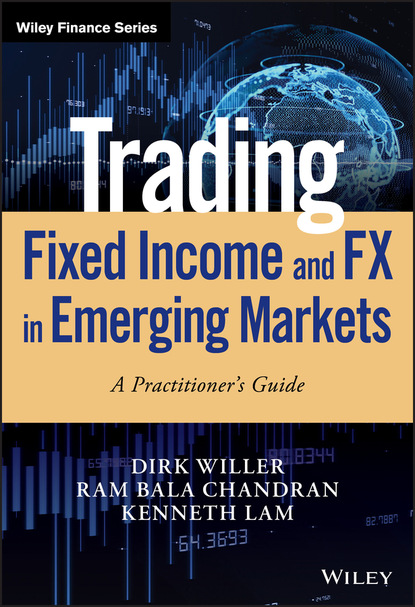 Dirk Willer Trading Fixed Income and FX in Emerging Markets schofield neil c trading the fixed income inflation and credit markets a relative value guide