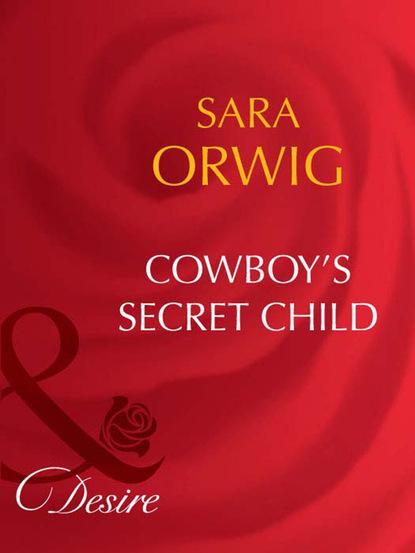 Sara Orwig Cowboy's Secret Child amanda boone s peters three