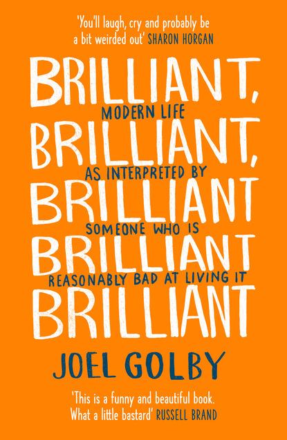 Joel Golby Brilliant, Brilliant, Brilliant Brilliant Brilliant joel golby brilliant brilliant brilliant brilliant brilliant