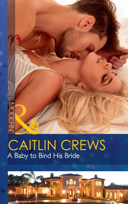 Фото - Caitlin Crews A Baby To Bind His Bride susannah erwin wanted billionaire s wife