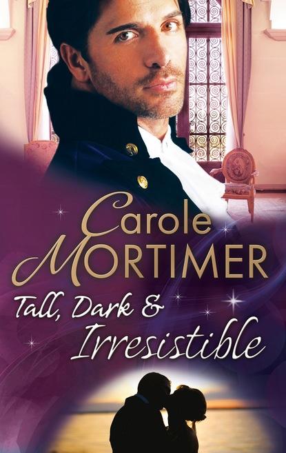 Кэрол Мортимер Tall, Dark & Irresistible кэрол мортимер scandalous regency secrets collection