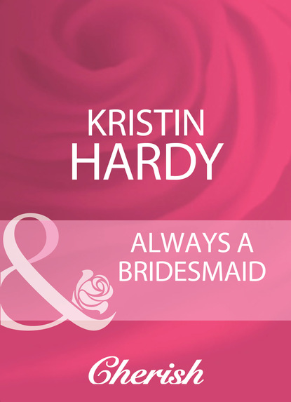 Фото - Kristin Hardy Always A Bridesmaid karsten colbert that was unexpected