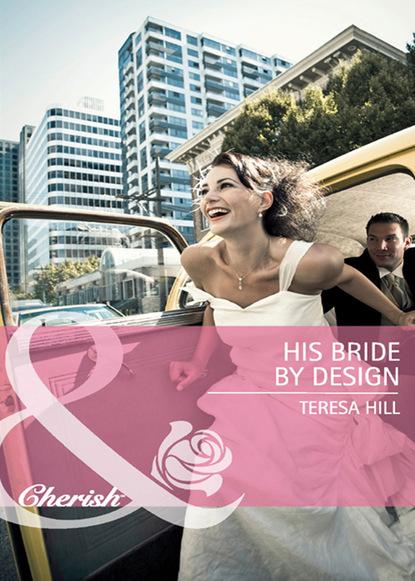 Фото - Teresa Hill His Bride by Design teresa hill his bride by design