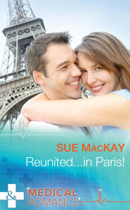 Sue MacKay Reunited...in Paris! недорого