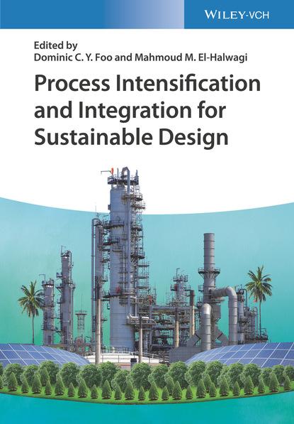 Группа авторов Process Intensification and Integration for Sustainable Design недорого