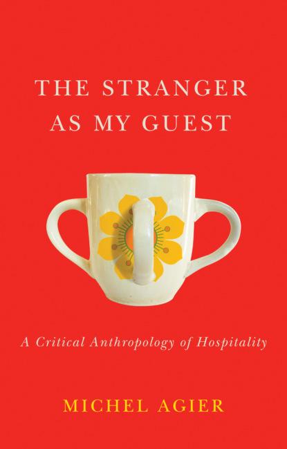 Michel Agier The Stranger as My Guest priya basil be my guest
