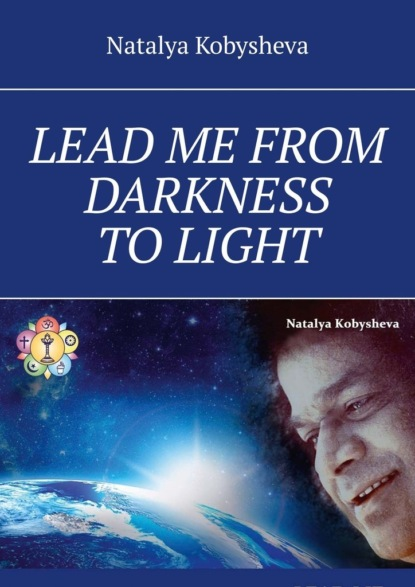 LEAD ME FROM DARKNESS TO LIGHT