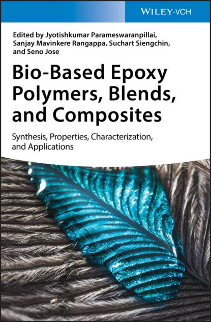 Группа авторов Bio-Based Epoxy Polymers, Blends, and Composites группа авторов advances in synthesis processing and applications of nanostructures