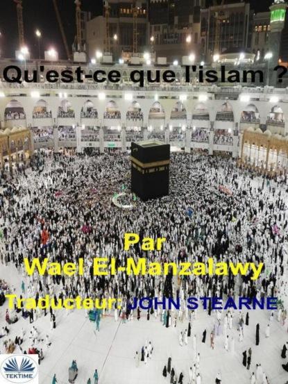 Wael El-Manzalawy Qu'Est-Ce Que L'Islam ?