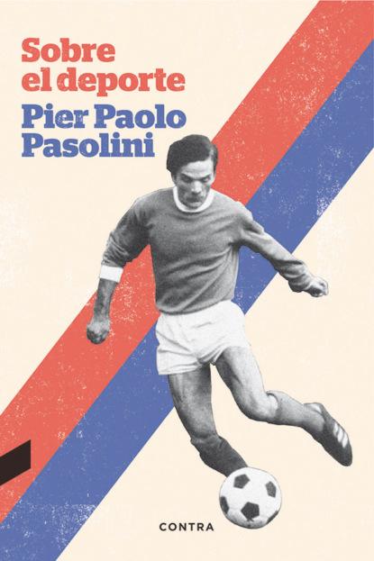 Pier Paolo Pasolini Sobre el deporte pier paolo pasolini freibeuterschriften