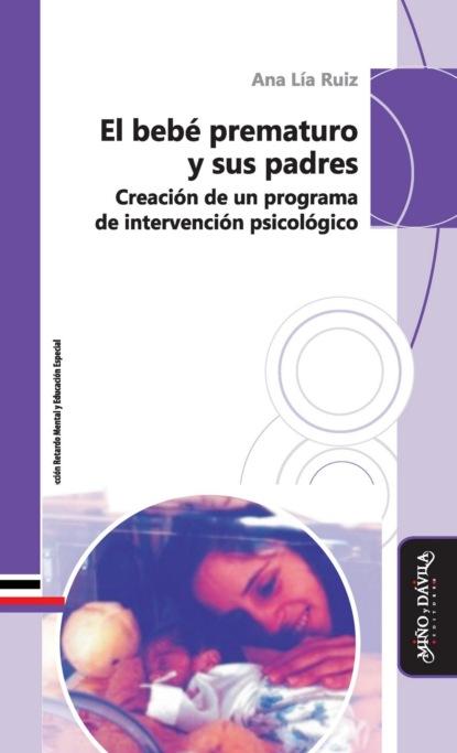 Ana Lía Ruiz El bebé prematuro y sus padres ana hilda cruz padres con carácter
