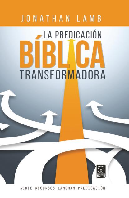 Фото - Jonathan Lamb La predicación bíblica transformadora john piper la supremacía de dios en la predicación
