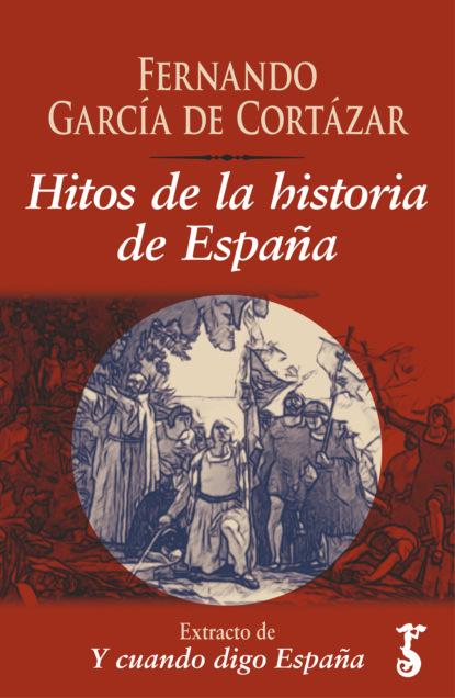 Fernando García de Cortázar Hitos de la historia de España josé luis comellas garcía lera historia de españa en el siglo xix