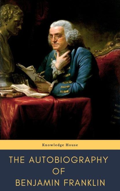 Фото - Бенджамин Франклин The Autobiography of Benjamin Franklin бенджамин франклин the complete works of benjamin franklin