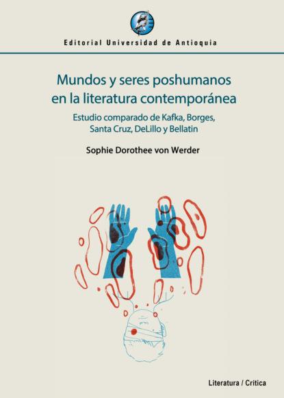 Sophie Dorothee von Werder Mundos y seres poshumanos en la literatura contemporánea sophie dorothee von werder mundos y seres poshumanos en la literatura contemporánea