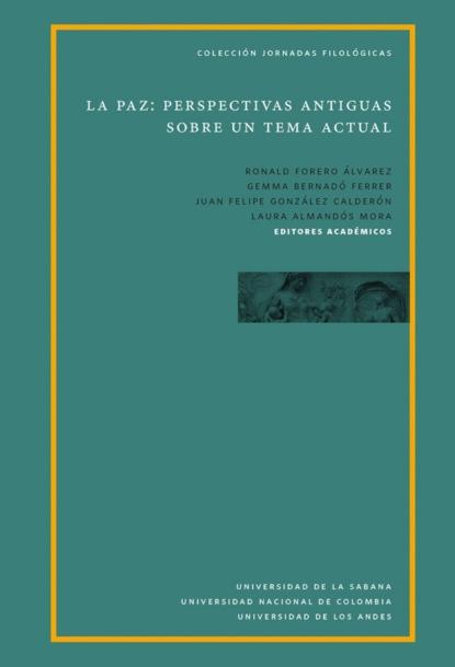 Gemma Bernado Ferrer La paz: perspectivas antiguas sobre un tema actual alberto rojas puyo la paz un largo proceso