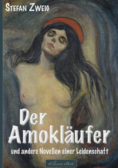 Stefan Zweig Stefan Zweig: Der Amokläufer und andere Novellen einer Leidenschaft stefan agopian handbuch der zeiten