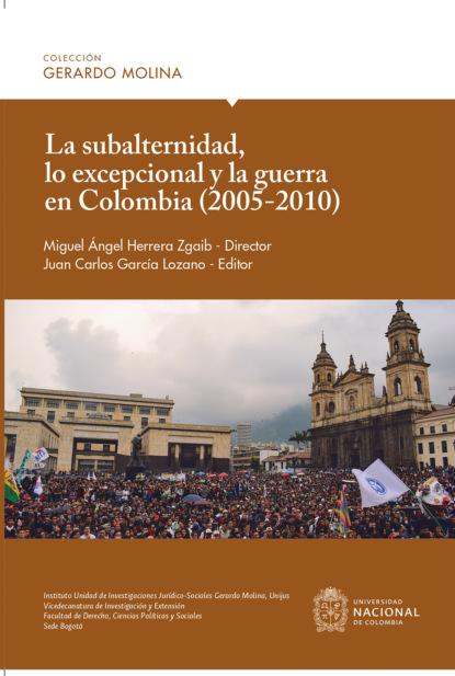 Фото - Luis Eduardo Lamus Parra La subalternidad, lo excepcional y la guerra en Colombia (2005-2010) arturo fontaine la pregunta por el régimen político
