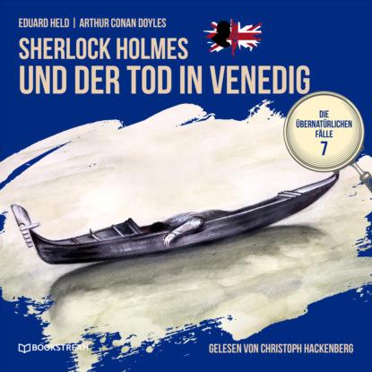 Sir Arthur Conan Doyle Sherlock Holmes und der Tod in Venedig - Die übernatürlichen Fälle, Folge 7 (Ungekürzt) недорого