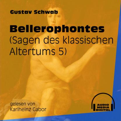 Gustav Schwab Bellerophontes - Sagen des klassischen Altertums, Teil 5 (Ungekürzt) gustav schwab hausschatz morgenländischer märchen ungekürzt