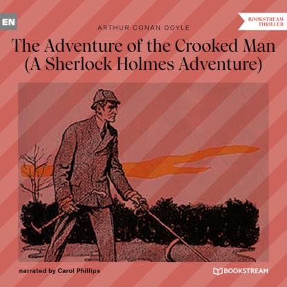 Фото - Sir Arthur Conan Doyle The Adventure of the Crooked Man - A Sherlock Holmes Adventure (Unabridged) arthur conan doyle casebook of sherlock holmes