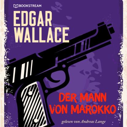 Фото - Edgar Wallace Der Mann von Marokko (Ungekürzt) edgar wallace der mann der alles wußte