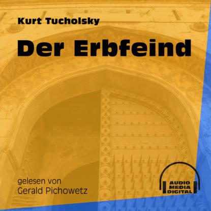Kurt Tucholsky Der Erbfeind (Ungekürzt) kurt tucholsky das elend mit der speisekarte ungekürzt