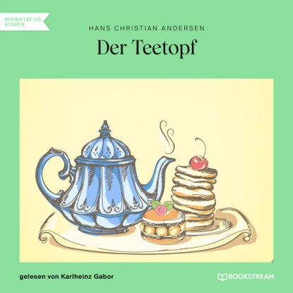 Ганс Христиан Андерсен Der Teetopf (Ungekürzt) недорого