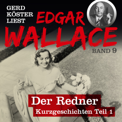 Фото - Edgar Wallace Der Redner - Gerd Köster liest Edgar Wallace - Kurzgeschichten Teil 1, Band 9 (Ungekürzt) andreas pehl liparische inseln teil 1 reisegeschichten aus italien teil 9 ungekürzt
