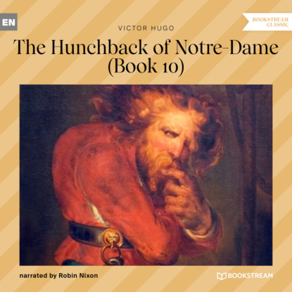 The Hunchback of Notre-Dame, Book 10 (Unabridged)