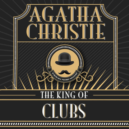 Agatha Christie Hercule Poirot, The King of Clubs (Unabridged) agatha christie hercule poirot the disappearance of mr davenheim unabridged