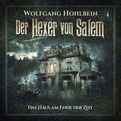 Wolfgang Hohlbein Der Hexer von Salem, Folge 4: Das Haus am Ende der Zeit