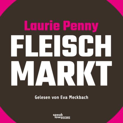 Фото - Laurie Penny Fleischmarkt - Weibliche Körper im Kapitalismus (Ungekürzte Lesung) ann petry country place ungekürzte lesung