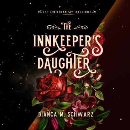Bianca M. Schwarz The Innkeeper's Daughter - The Gentleman Spy Mysteries, Book 1 (Unabridged) margaret mcphee the regency season gentleman rogues the gentleman rogue the lost gentleman