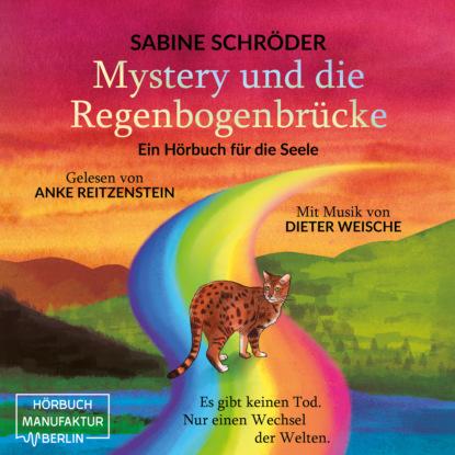 Sabine Schröder Mystery und die Regenbogenbrücke - Ein Hörbuch für die Seele (ungekürzt) milka reich umarme dich selbst das kleine hörbuch berührung für gesundheit und gelassenheit ungekürzt