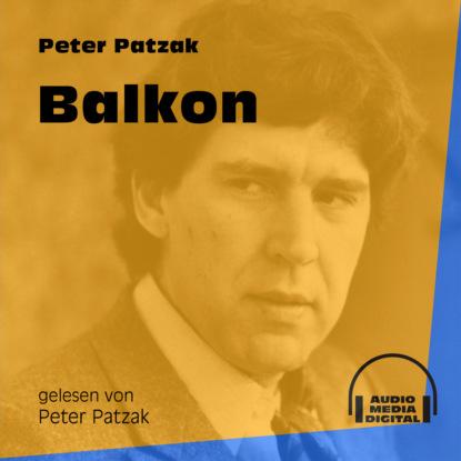 Фото - Peter Patzak Balkon (Ungekürzt) peter patzak zwei flaschen ungekürzt