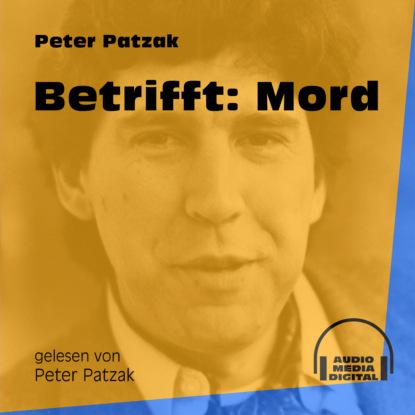 Фото - Peter Patzak Betrifft: Mord (Ungekürzt) peter patzak zwei flaschen ungekürzt