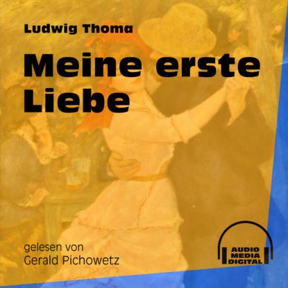 Ludwig Thoma Meine erste Liebe (Ungekürzt) michael streicher erste hilfe für meine katze