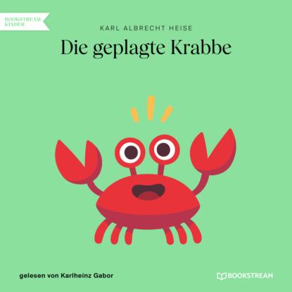 Фото - Karl Albrecht Heise Die geplagte Krabbe (Ungekürzt) karl albrecht heise list geht über gewalt ungekürzt