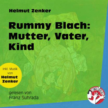 Rummy Blach: Mutter, Vater, Kind (Ungekürzt)